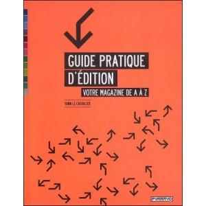 Book : GUIDE PRATIQUE D'EDITION - Votre magazine de A à Z