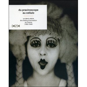 Book - DVD : FROM PRAXINOSCOPE TO CELLULO - One half-century of animation cinema in France (1892-1948)