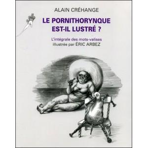 Book : LE PORNITHORYNQUE EST-IL LUSTRÉ ? - L'intégrale des mots-valises