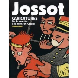 Livre : JOSSOT CARICATURES - De la révolte à la fuite en Orient (1866-1951)