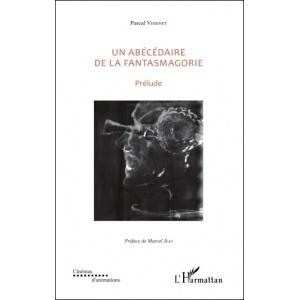 Livre : UN ABÉCÉDAIRE DE LA FANTASMAGORIE - Prélude