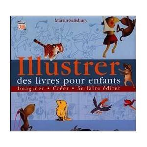 Livre : ILLUSTER DES LIVRES POUR ENFANTS - Imaginer - Créer - Se faire éditer