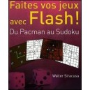 Livre : FAITES VOS JEUX AVEC FLASH ! - Du Pacman au Sudoku