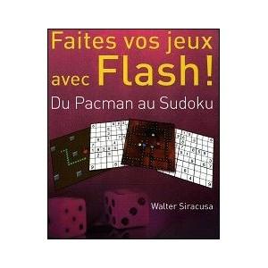 Book : FAITES VOS JEUX AVEC FLASH ! - Du Pacman au Sudoku