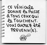 Ce véhicule donne la poisse à tous ceux qui le touchent. Vous aurez été prévenu(e).